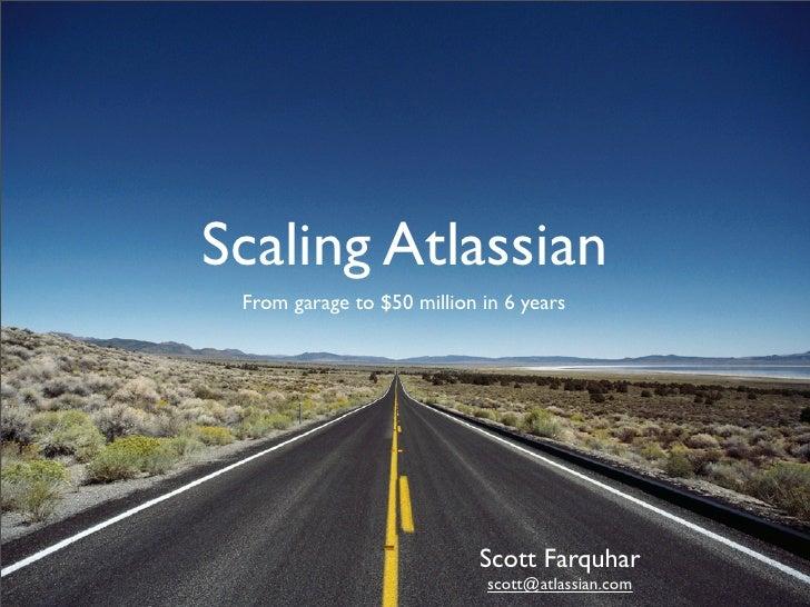 Scaling Atlassian  From garage to $50 million in 6 years                                 Scott Farquhar                   ...