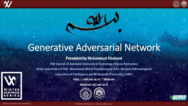 Generative Adversarial Network Presented by Mohammad Khalooei PhD student of Amirkabir University of Technology (Tehran Po...