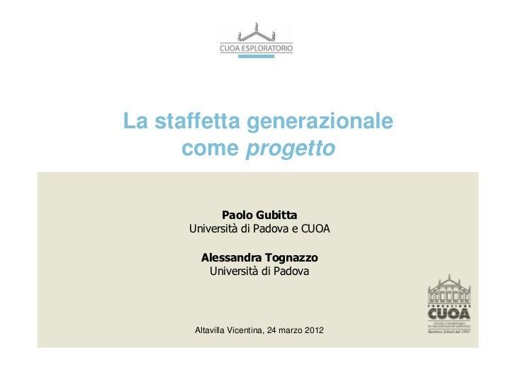 La staffetta generazionale      come progetto            Paolo Gubitta      Università di Padova e CUOA        Alessandra ...