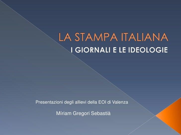 LA STAMPA ITALIANA<br />I GIORNALI E LE IDEOLOGIE<br /> Presentazioni degli allievi della EOI di Valenza<br />Míriam Grego...