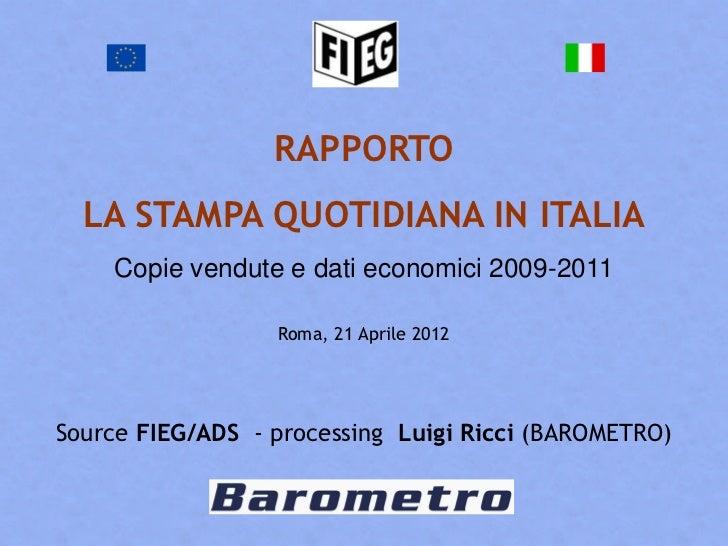 RAPPORTO  LA STAMPA QUOTIDIANA IN ITALIA    Copie vendute e dati economici 2009-2011                  Roma, 21 Aprile 2012...
