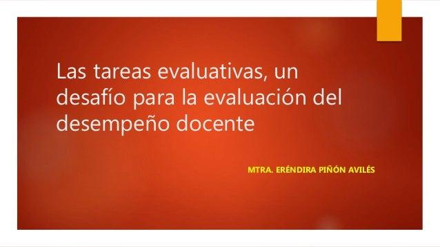Las tareas evaluativas, un desafío para la evaluación del desempeño docente MTRA. ERÉNDIRA PIÑÓN AVILÉS