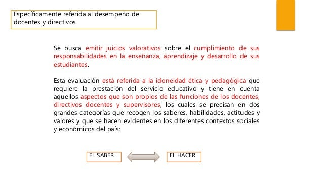 Específicamente referida al desempeño de docentes y directivos Se busca emitir juicios valorativos sobre el cumplimiento d...