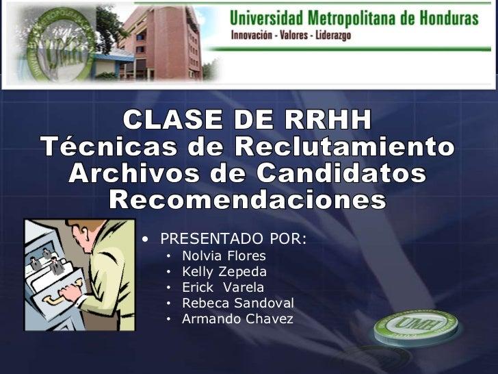 CLASE DE RRHH<br />Técnicas de Reclutamiento<br />Archivos de Candidatos<br />Recomendaciones<br /><ul><li>PRESENTADO POR: