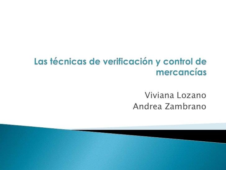 Las técnicas de verificación y control de mercancías<br />Viviana Lozano <br />Andrea Zambrano<br />