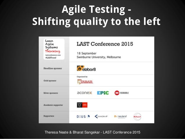 Theresa Neate & Bharat Sangekar - LAST Conference 2015 Agile Testing - Shifting quality to the left
