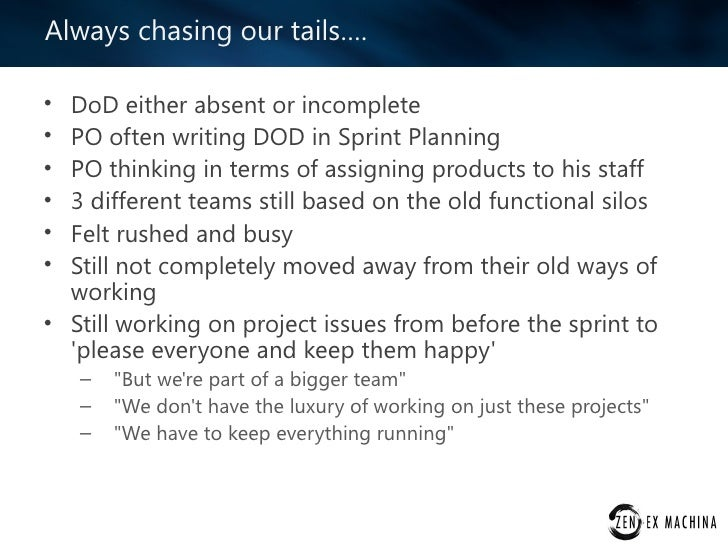 Always chasing our tails….• DoD either absent or incomplete• PO often writing DOD in Sprint Planning• PO thinking in terms...