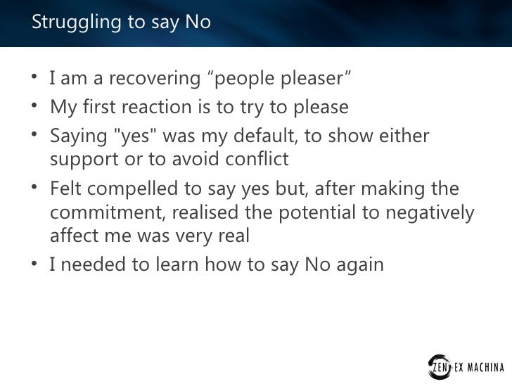 """Struggling to say No• I am a recovering """"people pleaser""""• My first reaction is to try to please• Saying """"yes"""" was my defau..."""