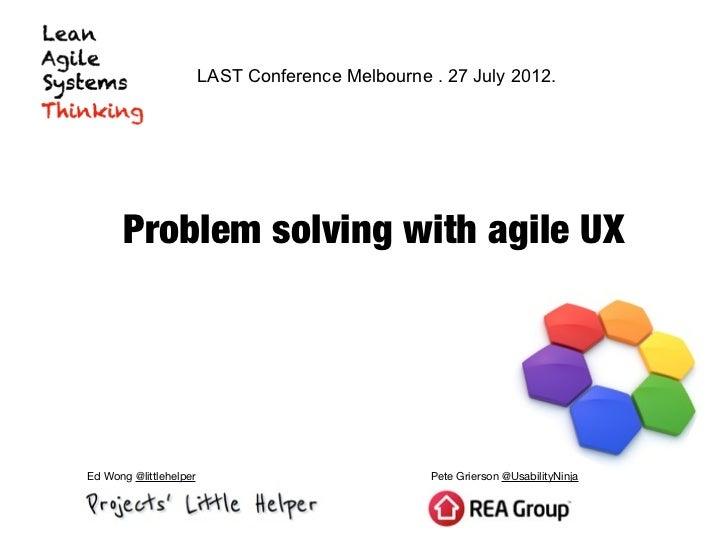 LAST Conference Melbourne . 27 July 2012.      Problem solving with agile UXEd Wong @littlehelper                         ...