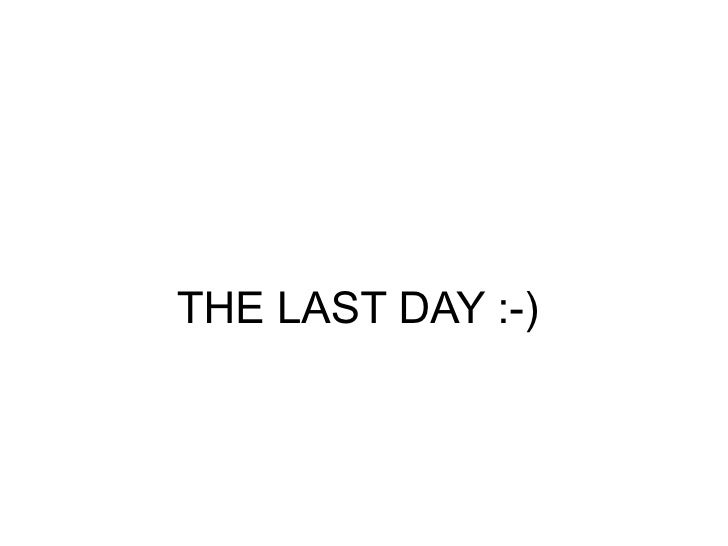 THE LAST DAY :-)