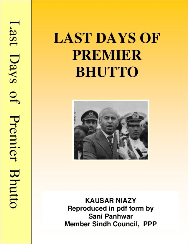 LastDaysofPremierBhutto LAST DAYS OF PREMIER BHUTTO KAUSAR NIAZY Reproduced in pdf form by Sani Panhwar Member Sindh Counc...