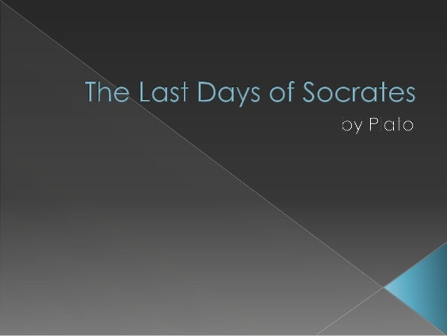 The last days live by socrates