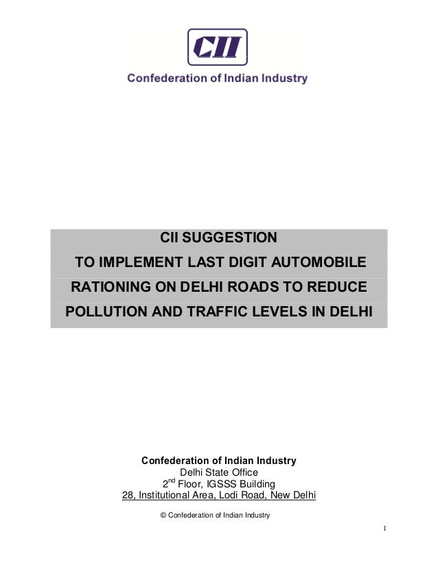 © Confederation of Indian Industry 1 CII SUGGESTION TO IMPLEMENT LAST DIGIT AUTOMOBILE RATIONING ON DELHI ROADS TO REDUCE ...