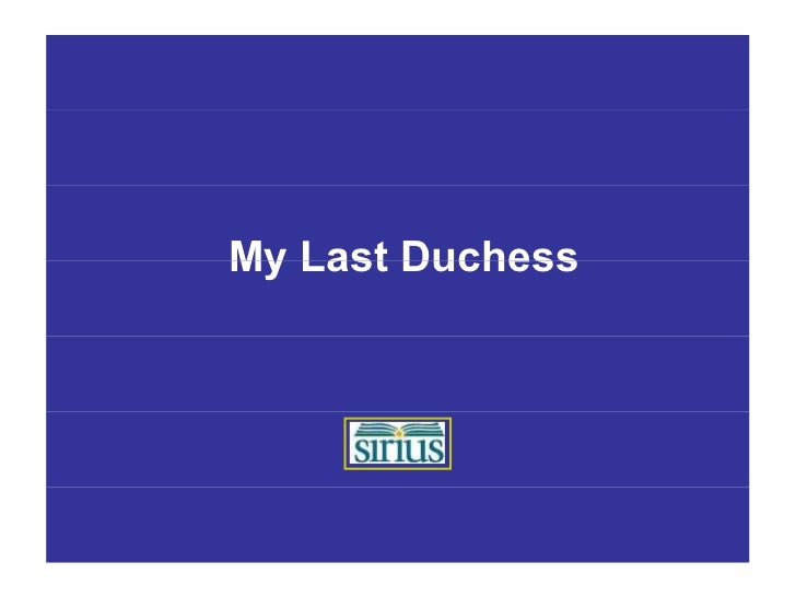 """analysis of my last duchess and Robert browning's dramatic monologue """"my last duchess,"""" first published in  dramatic lyrics (1842), is also an ekphrastic poem: one that."""