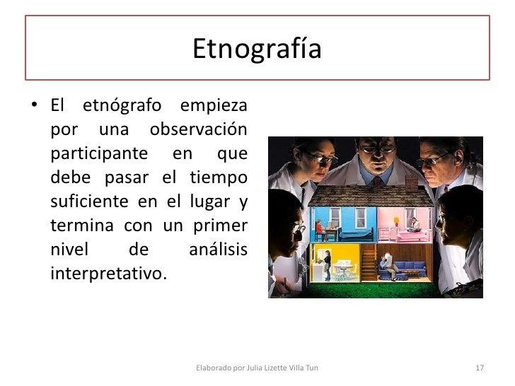 Etnografía • El etnógrafo empieza   por una observación   participante en que   debe pasar el tiempo   suficiente en el lu...