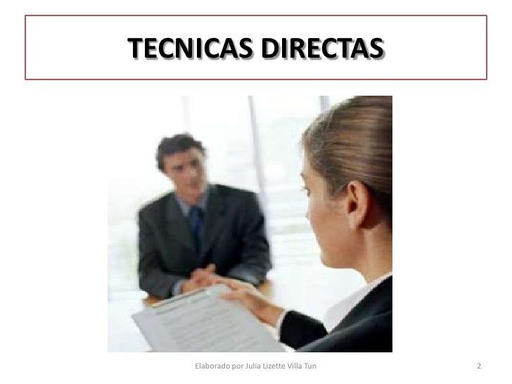 TECNICAS DIRECTAS         Elaborado por Julia Lizette Villa Tun   2