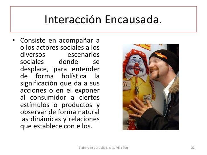Interacción Encausada. • Consiste en acompañar a   o los actores sociales a los   diversos        escenarios   sociales   ...