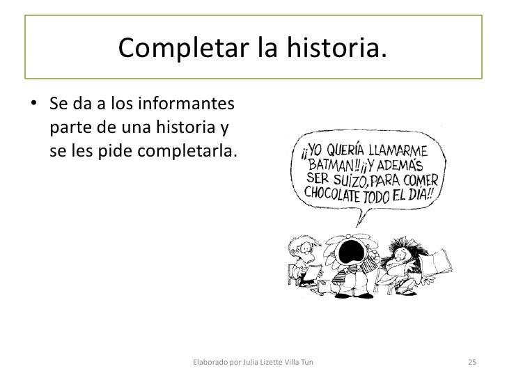Completar la historia. • Se da a los informantes   parte de una historia y   se les pide completarla.                     ...