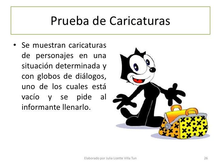 Prueba de Caricaturas • Se muestran caricaturas   de personajes en una   situación determinada y   con globos de diálogos,...