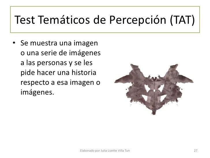 Test Temáticos de Percepción (TAT) • Se muestra una imagen   o una serie de imágenes   a las personas y se les   pide hace...