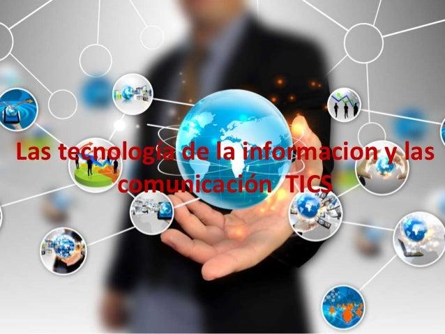 Las tecnología de la informacion y las comunicación TICS