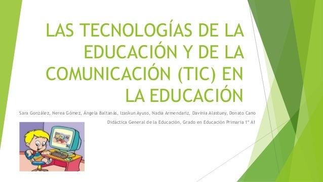 LAS TECNOLOGÍAS DE LA               EDUCACIÓN Y DE LA           COMUNICACIÓN (TIC) EN                   LA EDUCACIÓNSara G...
