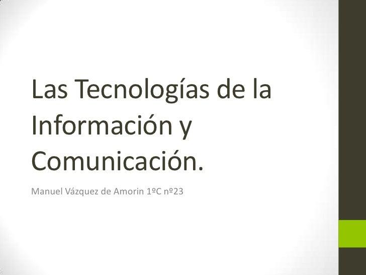 Las Tecnologías de laInformación yComunicación.Manuel Vázquez de Amorin 1ºC nº23