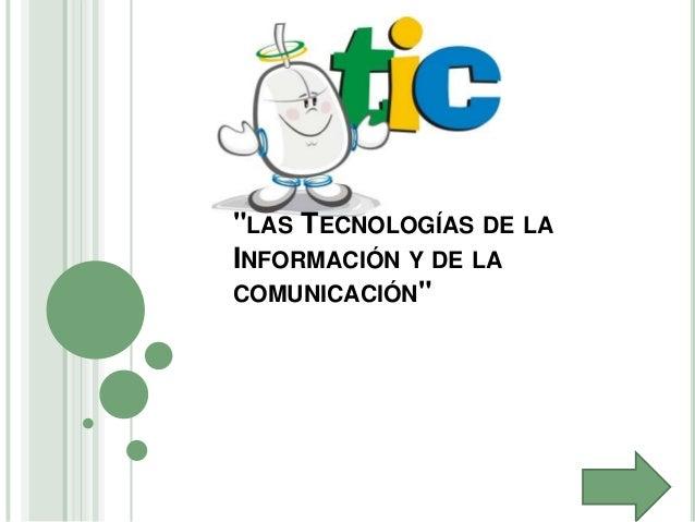 """""""LAS TECNOLOGÍAS DE LAINFORMACIÓN Y DE LACOMUNICACIÓN"""""""