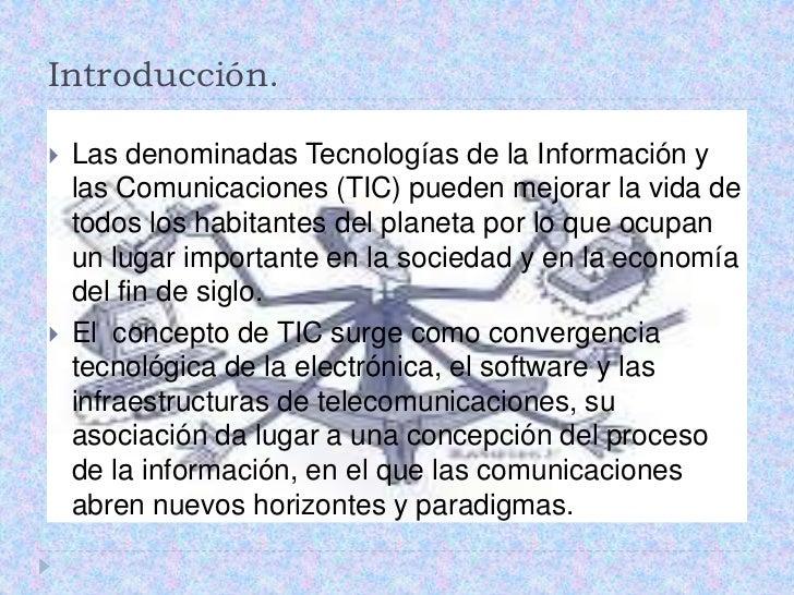 Introducción.<br />Las denominadas Tecnologías de la Información y las Comunicaciones (TIC) pueden mejorar la vida de todo...