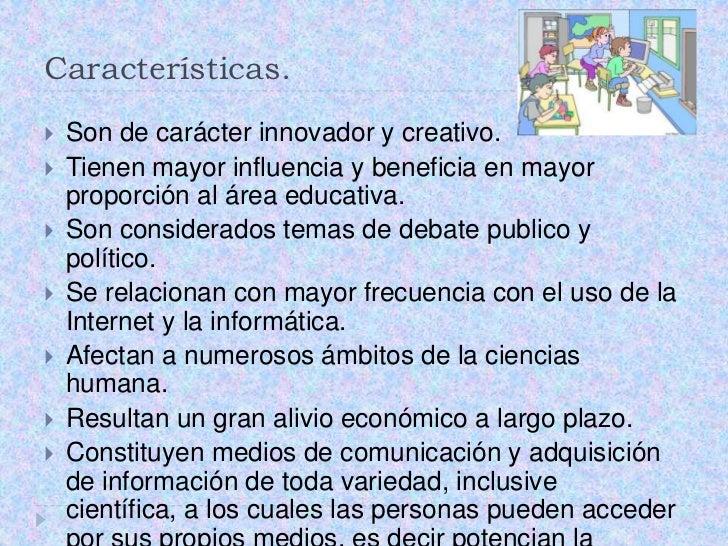 Características. <br />Son de carácter innovador y creativo.<br />Tienen mayor influencia y beneficia en mayor proporción ...