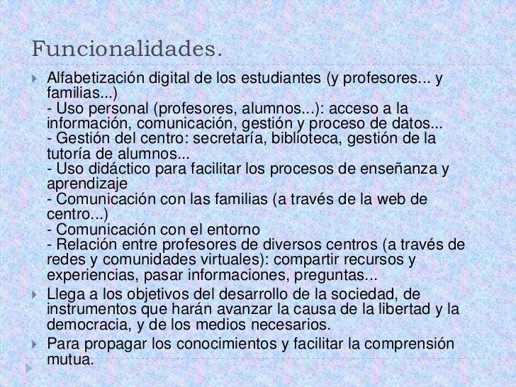 Funcionalidades. <br />Alfabetización digital de los estudiantes (y profesores... y familias...)- Uso personal (profesores...
