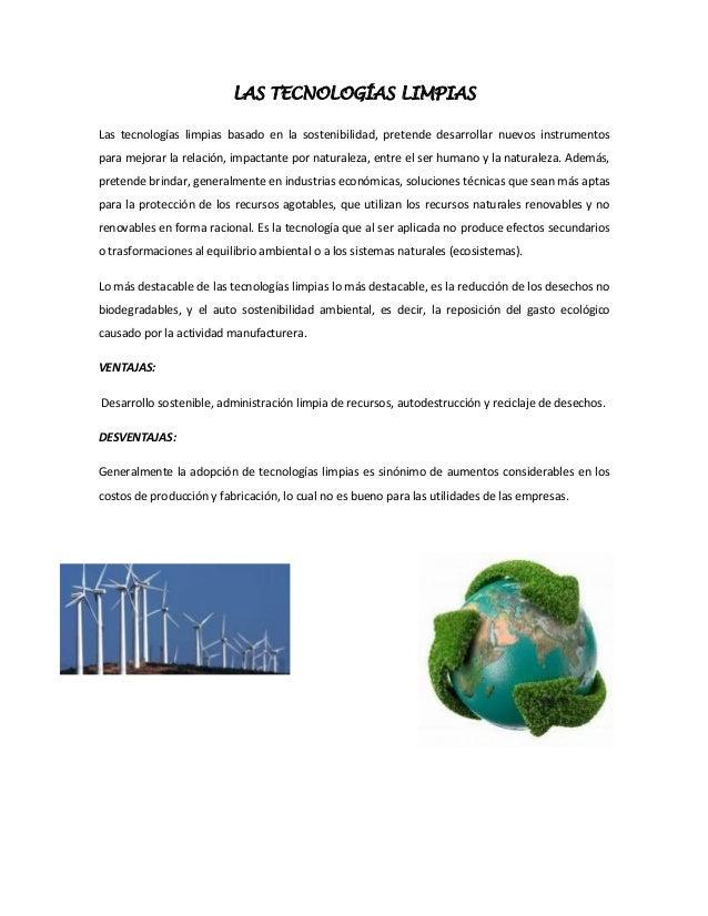 LAS TECNOLOGÍAS LIMPIAS Las tecnologías limpias basado en la sostenibilidad, pretende desarrollar nuevos instrumentos para...