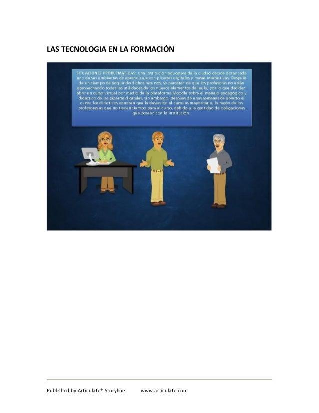 LAS TECNOLOGIA EN LA FORMACIÓN Published by Articulate® Storyline www.articulate.com