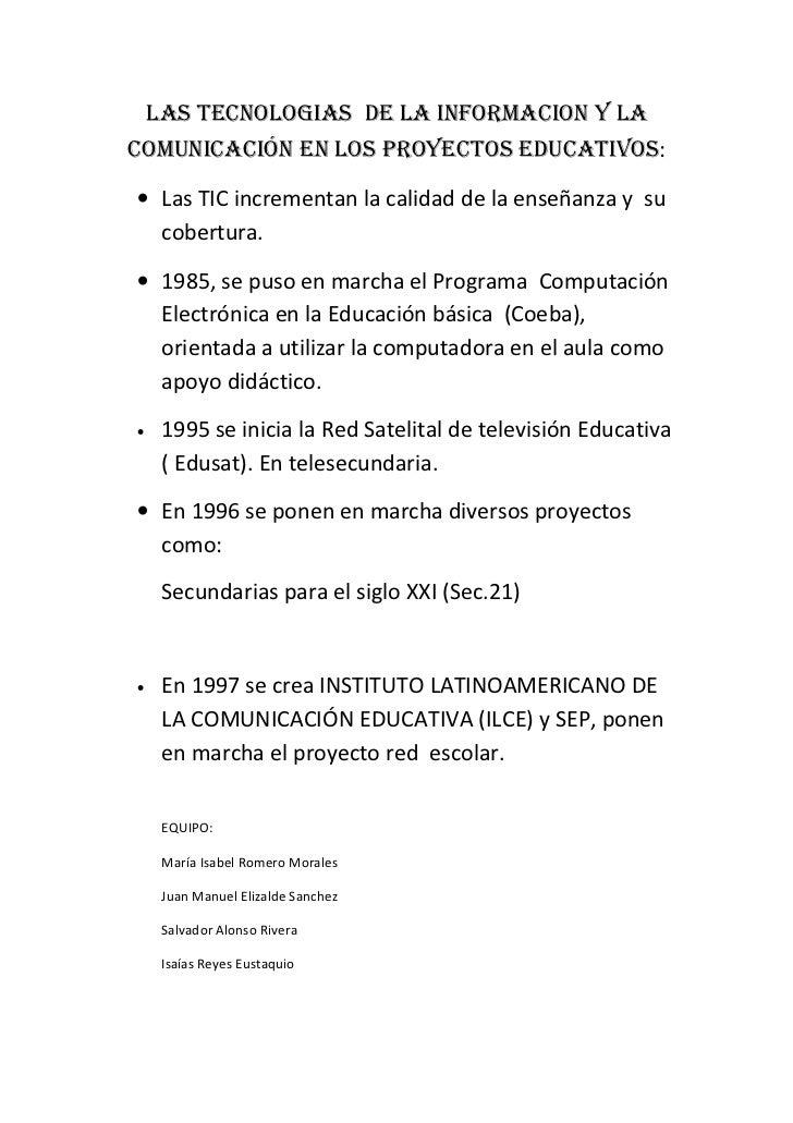 LAS TECNOLOGIAS DE LA INFORMACION Y LACOMUNICACIÓN EN LOS PROYECTOS EDUCATIVOS:• Las TIC incrementan la calidad de la ense...
