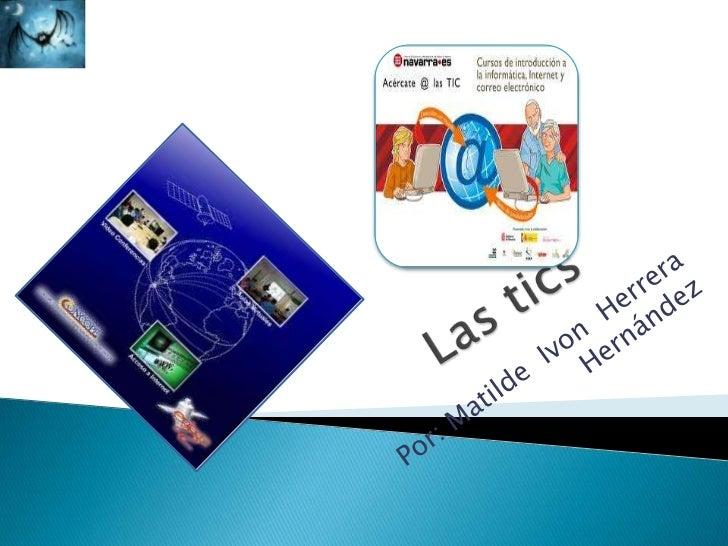 QUE SON LAS TIC´S ???   Las TIC son aquellas tecnologías que    permiten transmitir, procesar y difundir    información d...