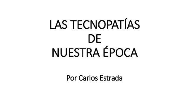 LAS TECNOPATÍAS DE NUESTRA ÉPOCA Por Carlos Estrada