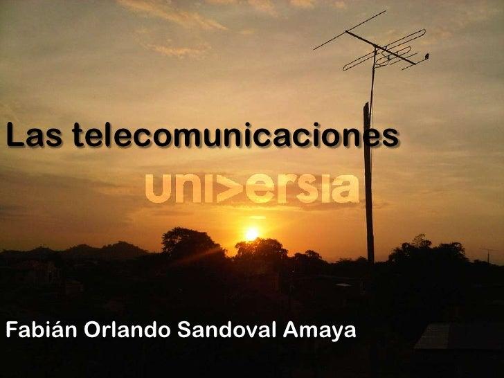 Las telecomunicaciones<br />Fabián Orlando Sandoval Amaya <br />