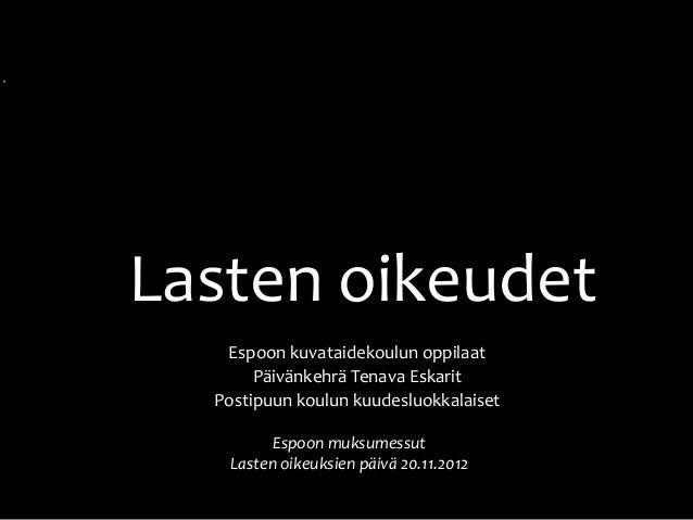 Lasten oikeudet   Espoon kuvataidekoulun oppilaat       Päivänkehrä Tenava Eskarit  Postipuun koulun kuudesluokkalaiset   ...