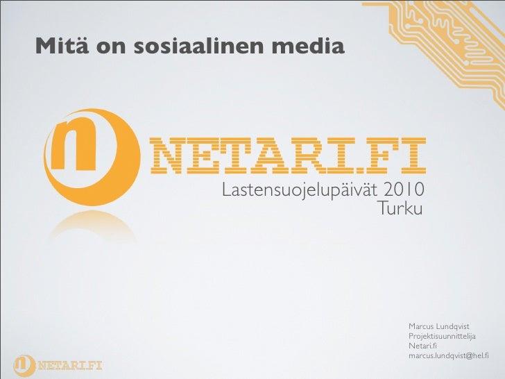 Mitä on sosiaalinen media                    Lastensuojelupäivät 2010                                   Turku             ...