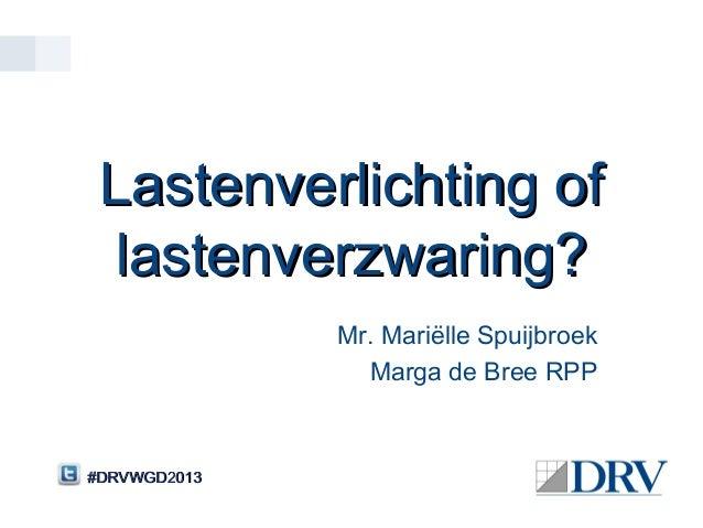 Lastenverlichting of  lastenverzwaring?              Mr. Mariëlle Spuijbroek                Marga de Bree RPP#DRVWGD2013