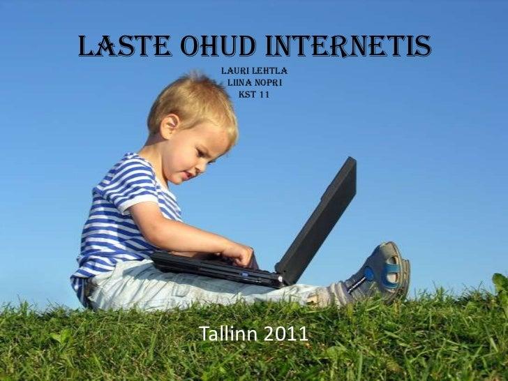 Laste ohud internetisLauri LehtlaLiina NopriKST 11<br />Tallinn 2011<br />