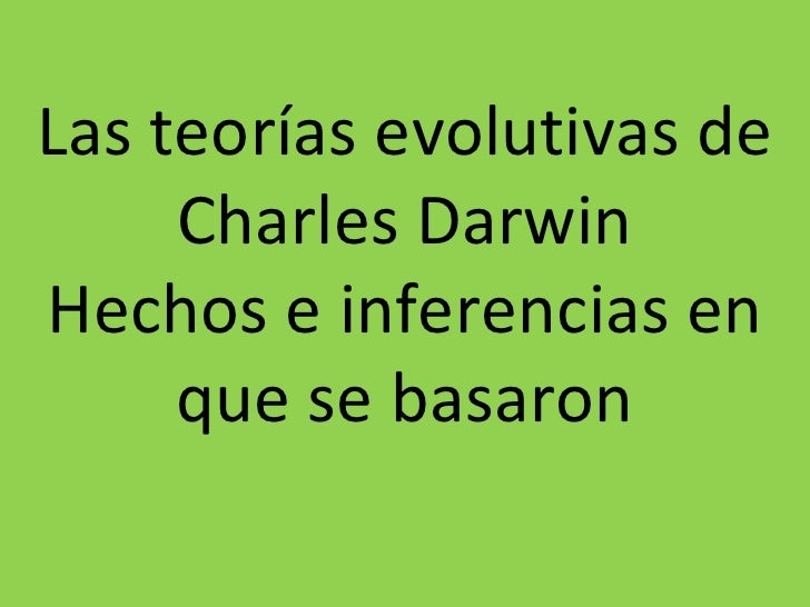 Las teorías evolutivas de Charles Darwin Hechos e inferencias en que se basaron