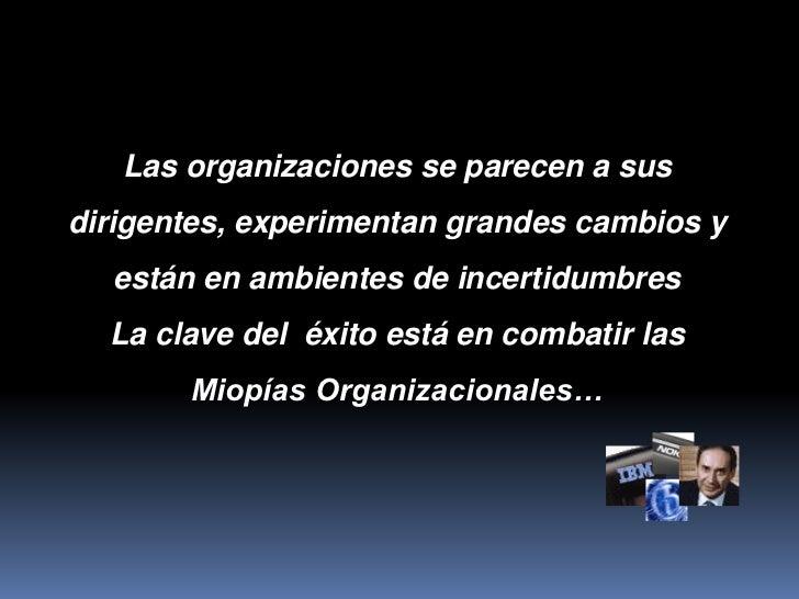 Las organizaciones se parecen a susdirigentes, experimentan grandes cambios y  están en ambientes de incertidumbres  La cl...