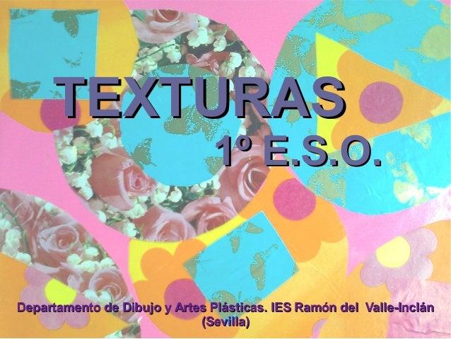 TEXTURAS                               1º E.S.O.Departamento de Dibujo y Artes Plásticas. IES Ramón del Valle-Inclán      ...