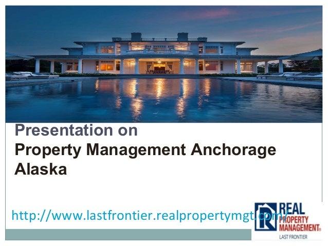 Presentation on Property Management Anchorage Alaska http://www.lastfrontier.realpropertymgt.com/