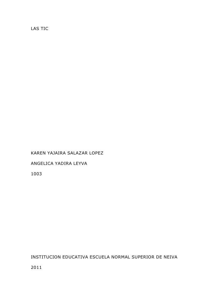 LAS TIC<br />KAREN YAJAIRA SALAZAR LOPEZ<br />ANGELICA YADIRA LEYVA<br />1003<br />INSTITUCION EDUCATIVA ESCUELA NORMAL SU...