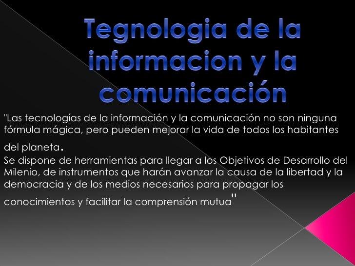 """""""Las tecnologías de la información y la comunicación no son ningunafórmula mágica, pero pueden mejorar la vida de todos lo..."""