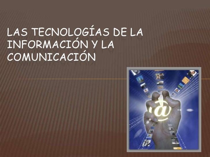 LAS TECNOLOGÍAS DE LAINFORMACIÓN Y LACOMUNICACIÓN