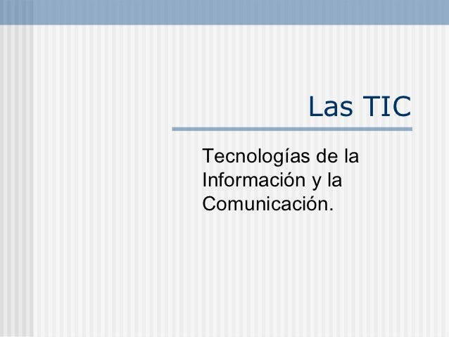 Las TICTecnologías de laInformación y laComunicación.