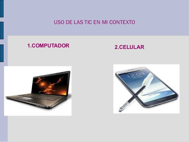 USO DE LAS TIC EN MI CONTEXTO 2.CELULAR1.COMPUTADOR
